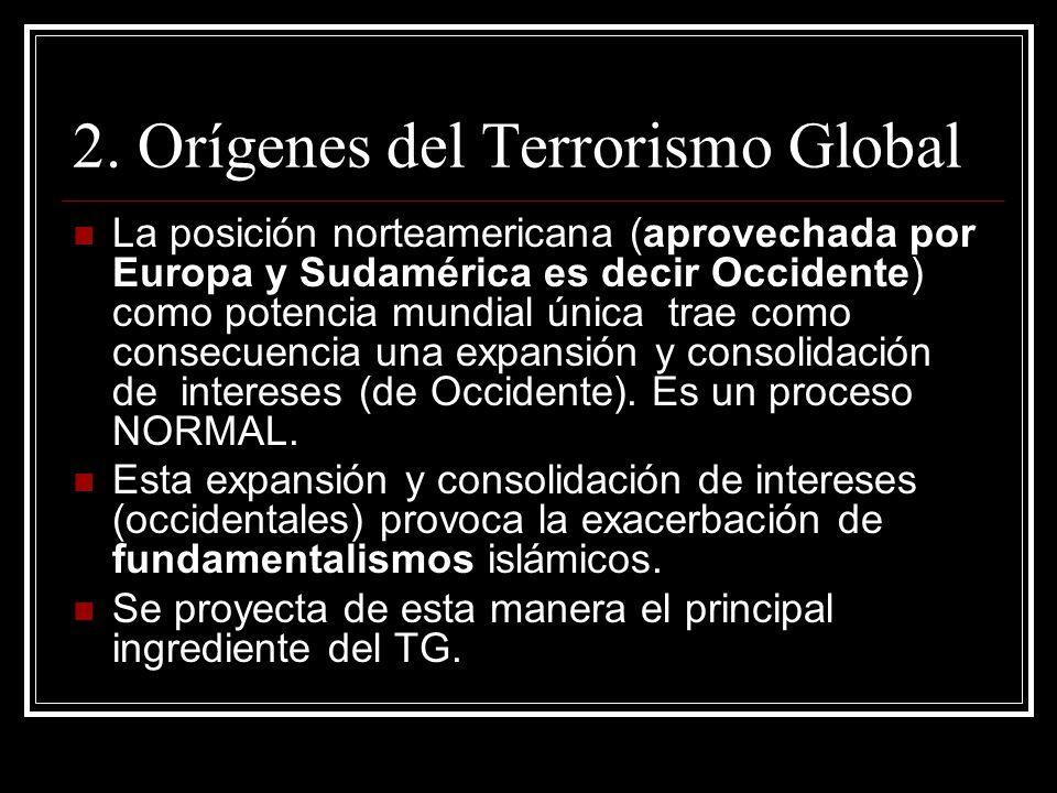 2. Orígenes del Terrorismo Global La posición norteamericana (aprovechada por Europa y Sudamérica es decir Occidente) como potencia mundial única trae