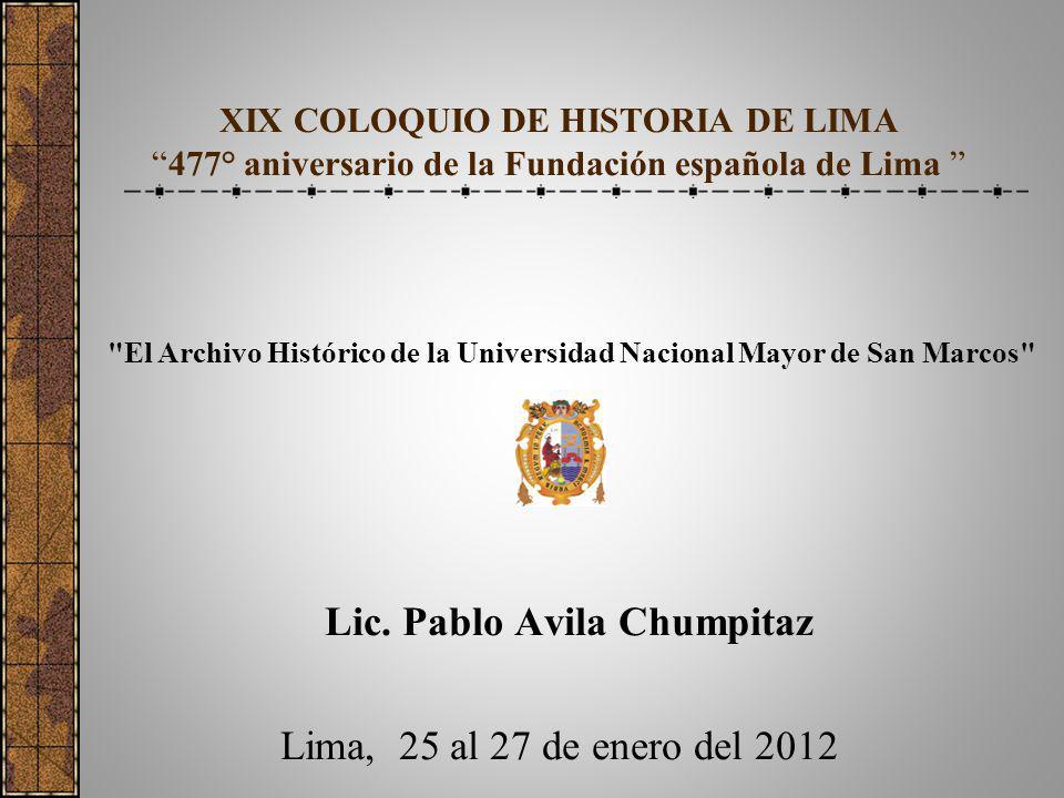 XIX COLOQUIO DE HISTORIA DE LIMA477° aniversario de la Fundación española de Lima Lic. Pablo Avila Chumpitaz Lima, 25 al 27 de enero del 2012