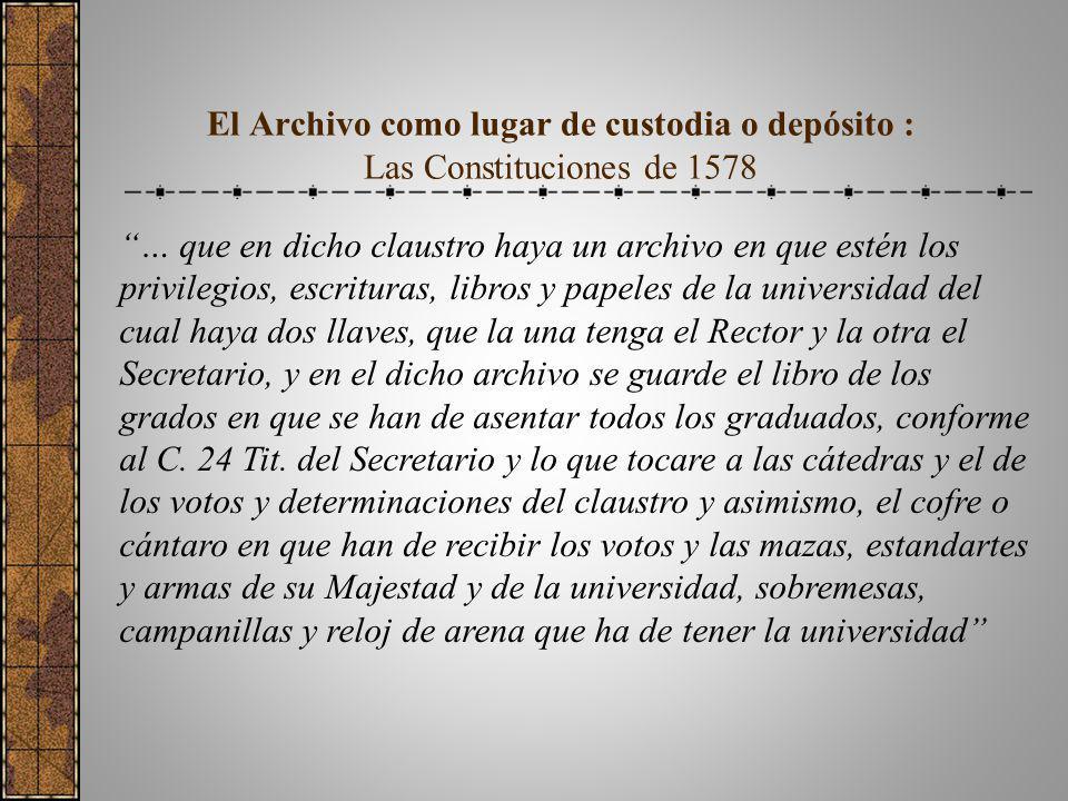 El Archivo como lugar de custodia o depósito : Las Constituciones de 1578 … que en dicho claustro haya un archivo en que estén los privilegios, escrit
