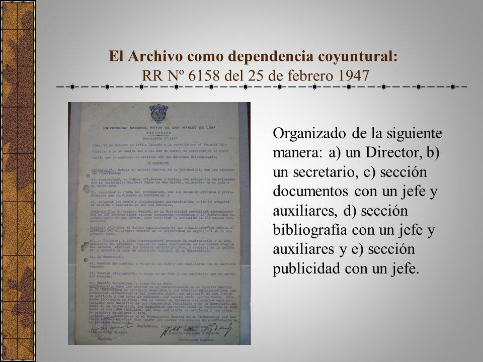 El Archivo como dependencia coyuntural: RR Nº 6158 del 25 de febrero 1947 Organizado de la siguiente manera: a) un Director, b) un secretario, c) secc