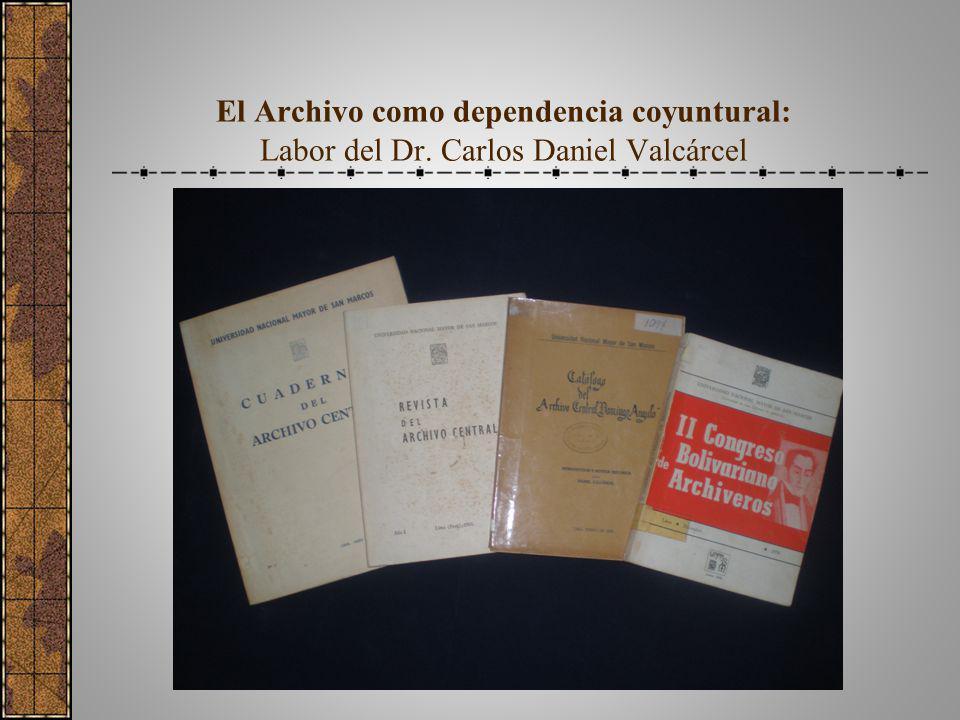 El Archivo como dependencia coyuntural: Labor del Dr. Carlos Daniel Valcárcel