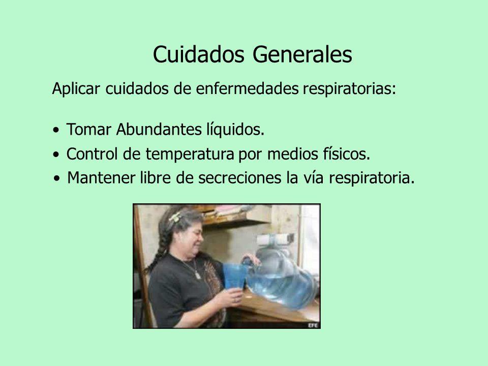 Cuidados Generales Aplicar cuidados de enfermedades respiratorias: Tomar Abundantes líquidos. Mantener libre de secreciones la vía respiratoria. Contr