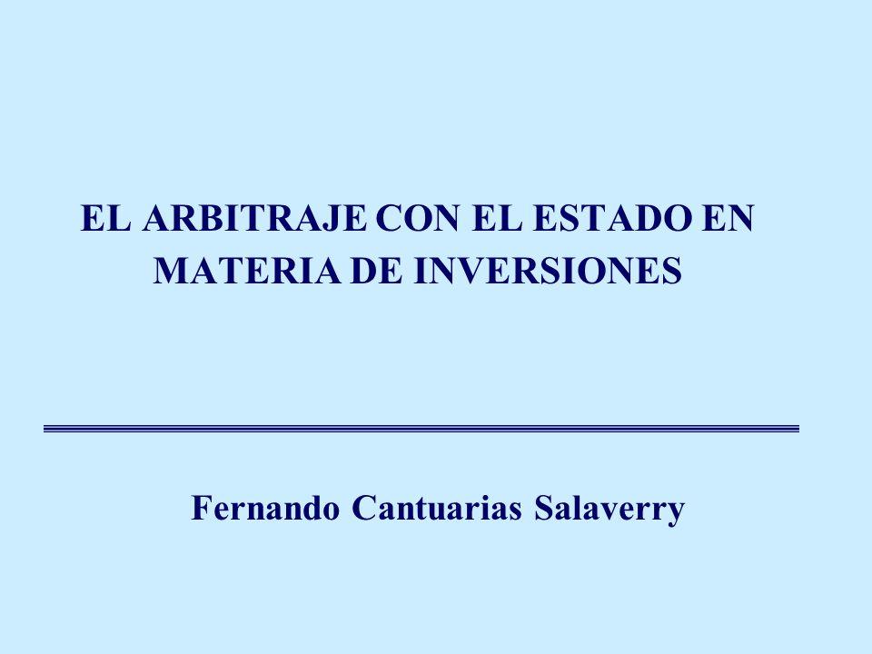 EL ARBITRAJE CON EL ESTADO EN MATERIA DE INVERSIONES Fernando Cantuarias Salaverry