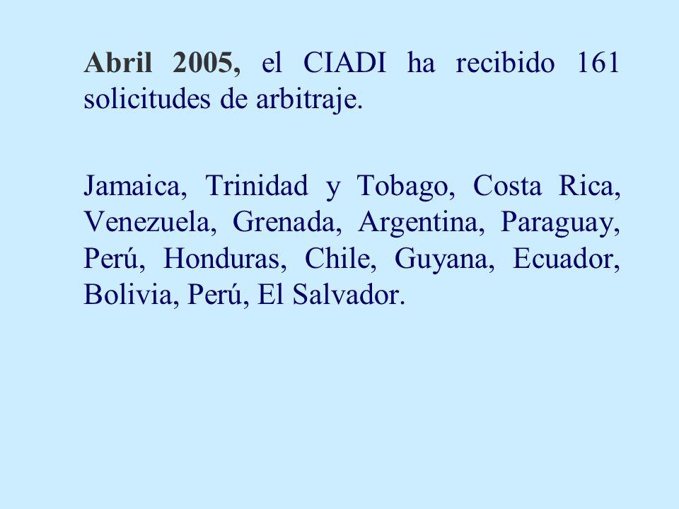 Abril 2005, el CIADI ha recibido 161 solicitudes de arbitraje. Jamaica, Trinidad y Tobago, Costa Rica, Venezuela, Grenada, Argentina, Paraguay, Perú,