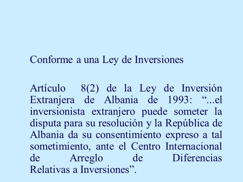 Conforme a una Ley de Inversiones Artículo 8(2) de la Ley de Inversión Extranjera de Albania de 1993:...el inversionista extranjero puede someter la d