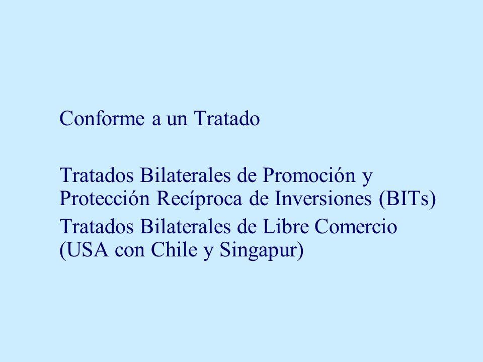 Conforme a un Tratado Tratados Bilaterales de Promoción y Protección Recíproca de Inversiones (BITs) Tratados Bilaterales de Libre Comercio (USA con C