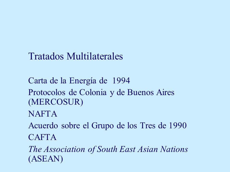 Tratados Multilaterales Carta de la Energía de 1994 Protocolos de Colonia y de Buenos Aires (MERCOSUR) NAFTA Acuerdo sobre el Grupo de los Tres de 1990 CAFTA The Association of South East Asian Nations (ASEAN)