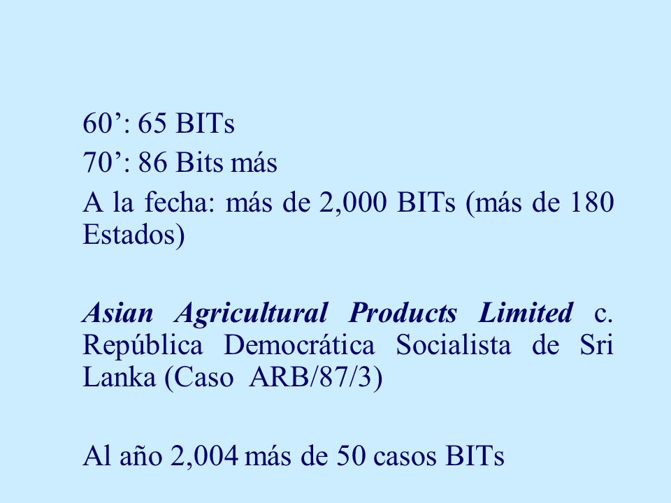 60: 65 BITs 70: 86 Bits más A la fecha: más de 2,000 BITs (más de 180 Estados) Asian Agricultural Products Limited c.