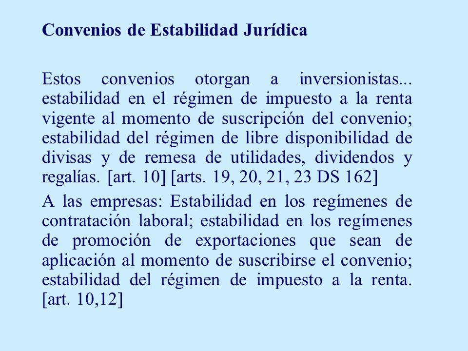 Convenios de Estabilidad Jurídica Estos convenios otorgan a inversionistas... estabilidad en el régimen de impuesto a la renta vigente al momento de s
