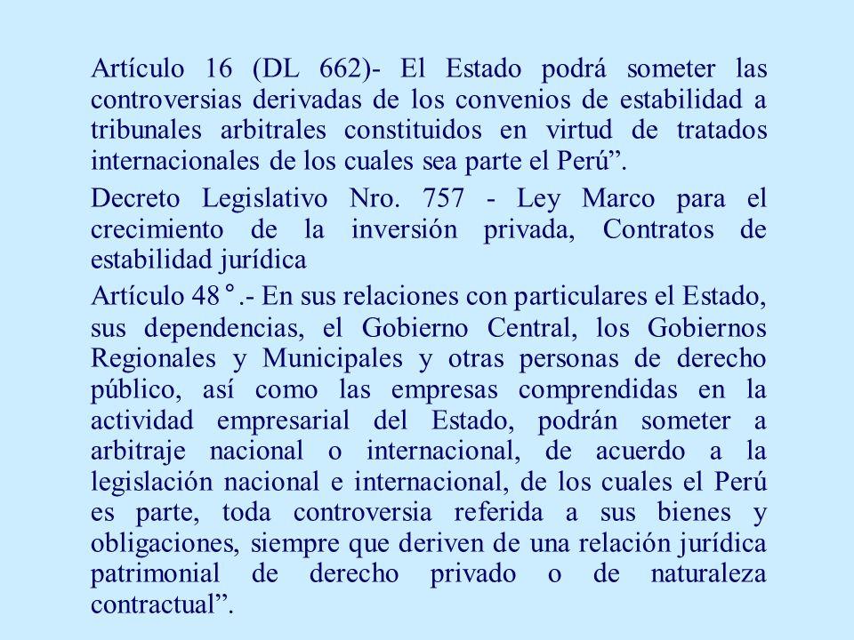 Artículo 16 (DL 662)- El Estado podrá someter las controversias derivadas de los convenios de estabilidad a tribunales arbitrales constituidos en virt