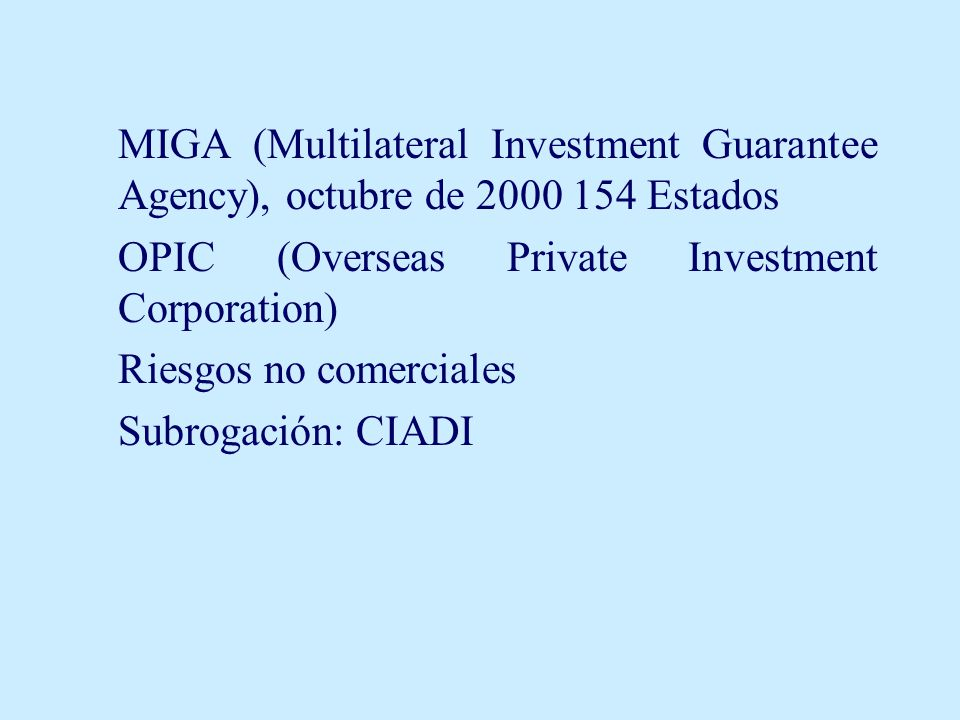MIGA (Multilateral Investment Guarantee Agency), octubre de 2000 154 Estados OPIC (Overseas Private Investment Corporation) Riesgos no comerciales Sub