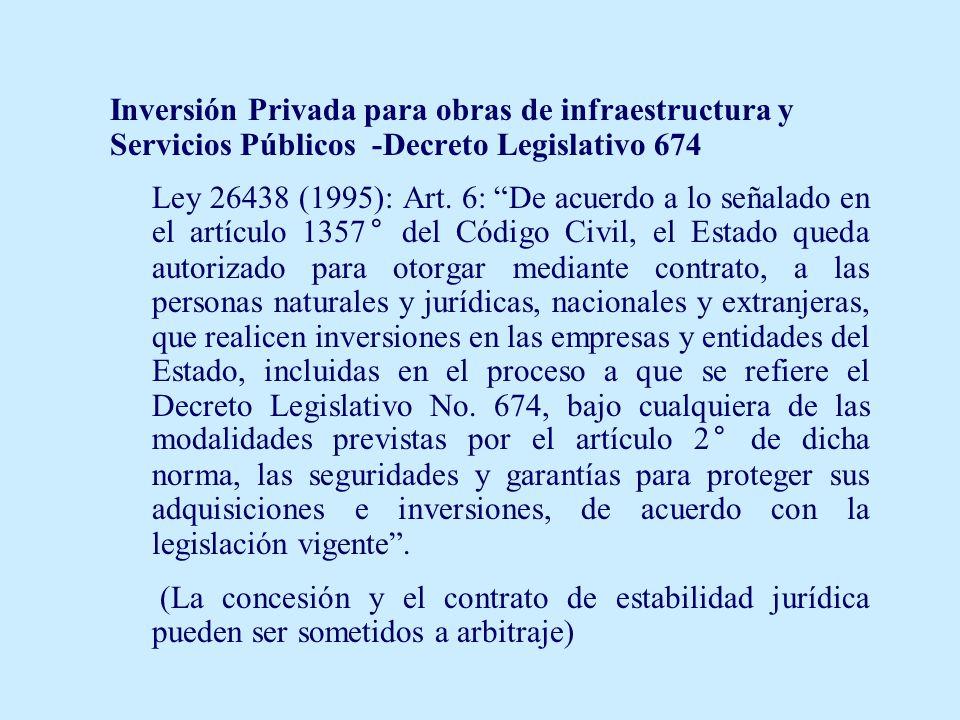 Inversión Privada para obras de infraestructura y Servicios Públicos -Decreto Legislativo 674 Ley 26438 (1995): Art. 6: De acuerdo a lo señalado en el