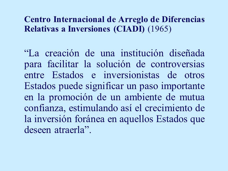 Centro Internacional de Arreglo de Diferencias Relativas a Inversiones (CIADI) (1965) La creación de una institución diseñada para facilitar la soluci