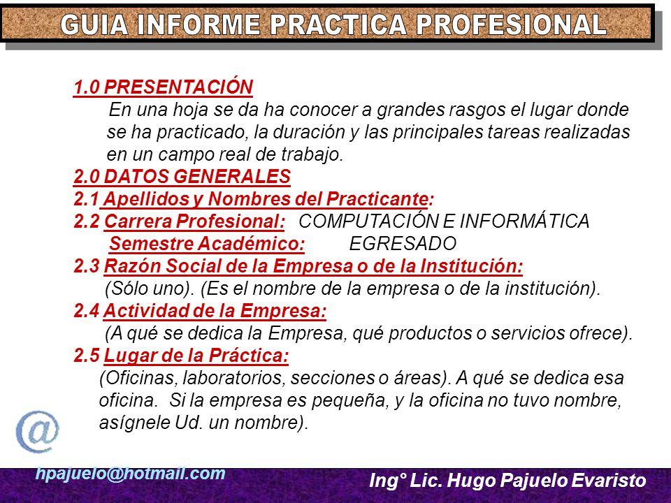 hpajuelo@hotmail.com Ing° Lic. Hugo Pajuelo Evaristo 1.0 PRESENTACIÓN En una hoja se da ha conocer a grandes rasgos el lugar donde se ha practicado, l