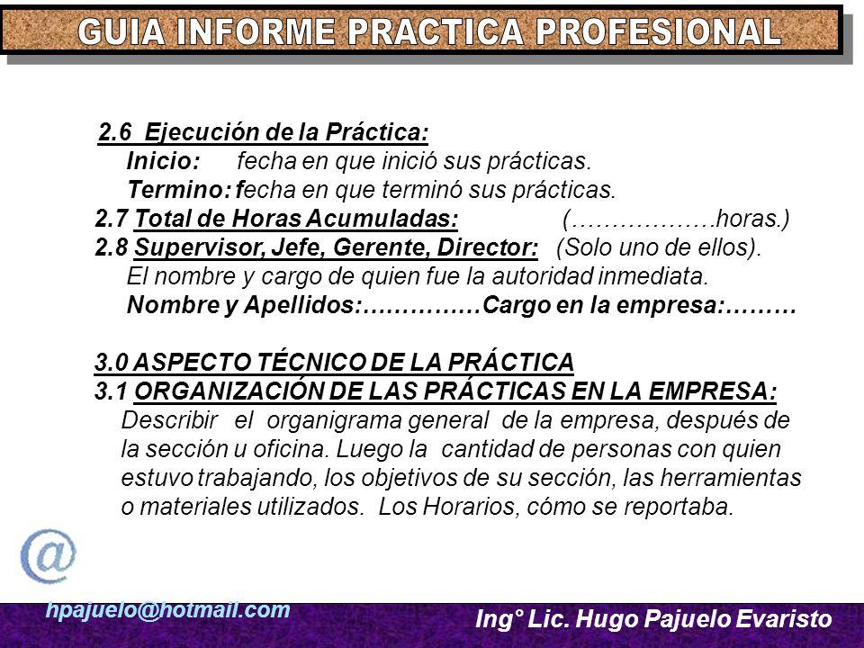 hpajuelo@hotmail.com Ing° Lic. Hugo Pajuelo Evaristo 2.6 Ejecución de la Práctica: Inicio: fecha en que inició sus prácticas. Termino: fecha en que te