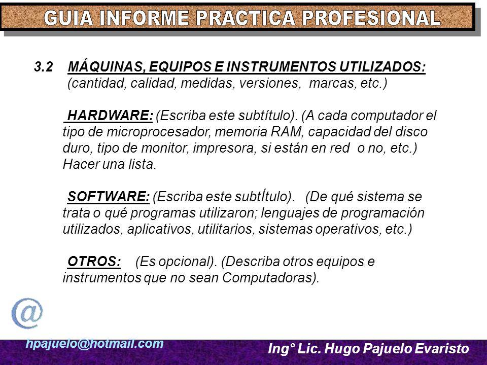 hpajuelo@hotmail.com Ing° Lic. Hugo Pajuelo Evaristo 3.2 MÁQUINAS, EQUIPOS E INSTRUMENTOS UTILIZADOS: (cantidad, calidad, medidas, versiones, marcas,