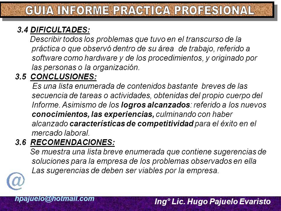 hpajuelo@hotmail.com Ing° Lic. Hugo Pajuelo Evaristo 3.4 DIFICULTADES: Describir todos los problemas que tuvo en el transcurso de la práctica o que ob
