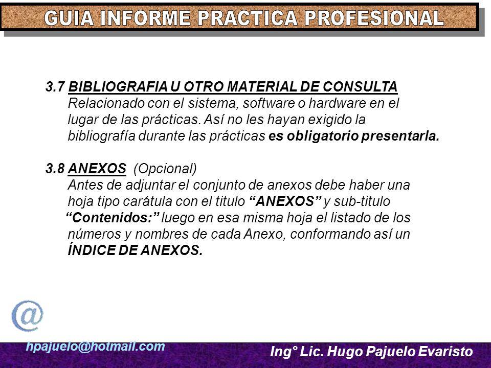 hpajuelo@hotmail.com Ing° Lic. Hugo Pajuelo Evaristo 3.7 BIBLIOGRAFIA U OTRO MATERIAL DE CONSULTA Relacionado con el sistema, software o hardware en e
