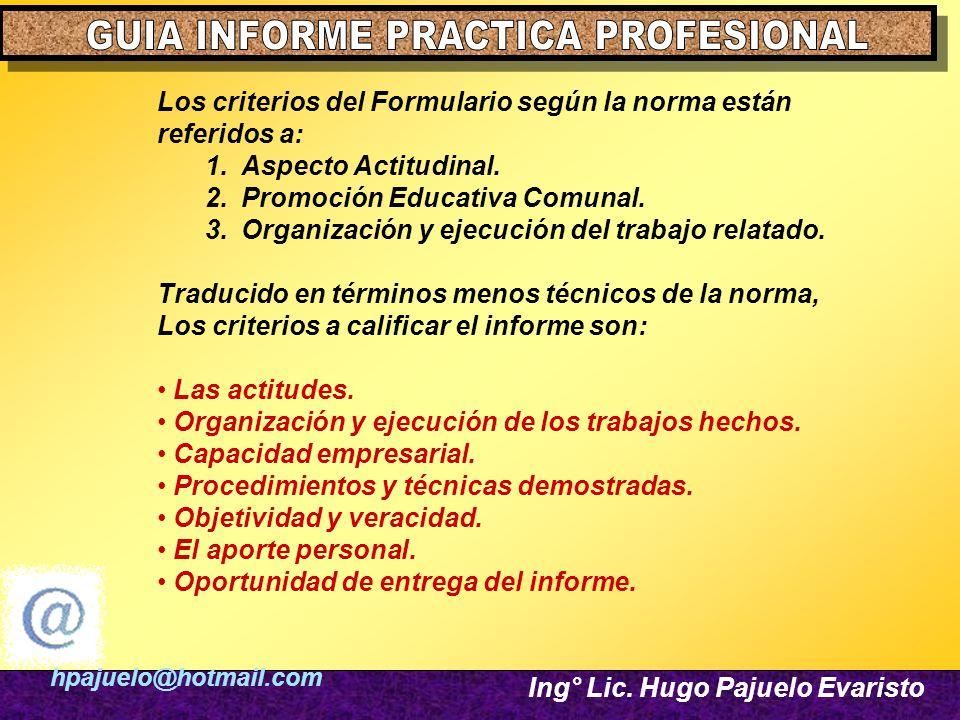 hpajuelo@hotmail.com Ing° Lic. Hugo Pajuelo Evaristo Los criterios del Formulario según la norma están referidos a: 1.Aspecto Actitudinal. 2.Promoción