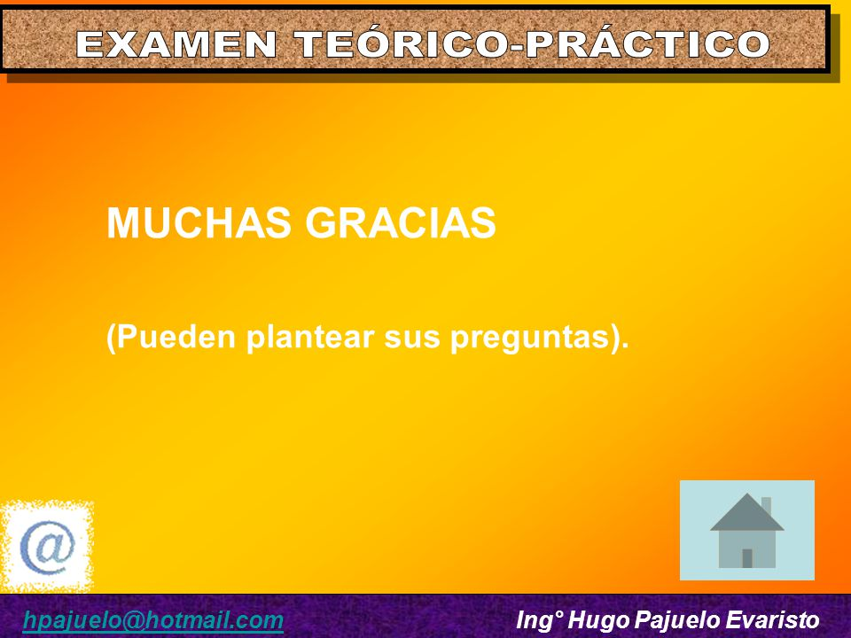 hpajuelo@hotmail.com Ing° Hugo Pajuelo Evaristohpajuelo@hotmail.com MUCHAS GRACIAS (Pueden plantear sus preguntas).