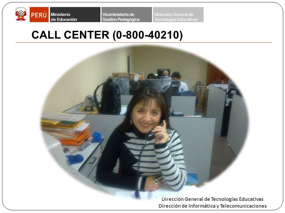 Dirección General de Tecnologías Educativas Dirección de Informática y Telecomunicaciones CALL CENTER (0-800-40210)