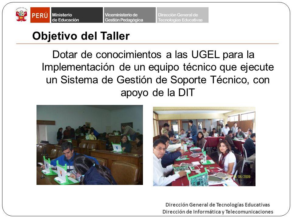 Dirección General de Tecnologías Educativas Dirección de Informática y Telecomunicaciones Objetivo del Taller Dotar de conocimientos a las UGEL para l