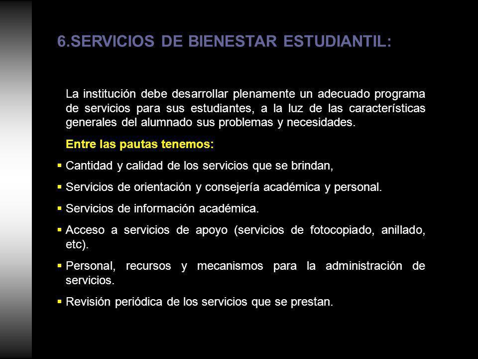 6.SERVICIOS DE BIENESTAR ESTUDIANTIL: La institución debe desarrollar plenamente un adecuado programa de servicios para sus estudiantes, a la luz de las características generales del alumnado sus problemas y necesidades.
