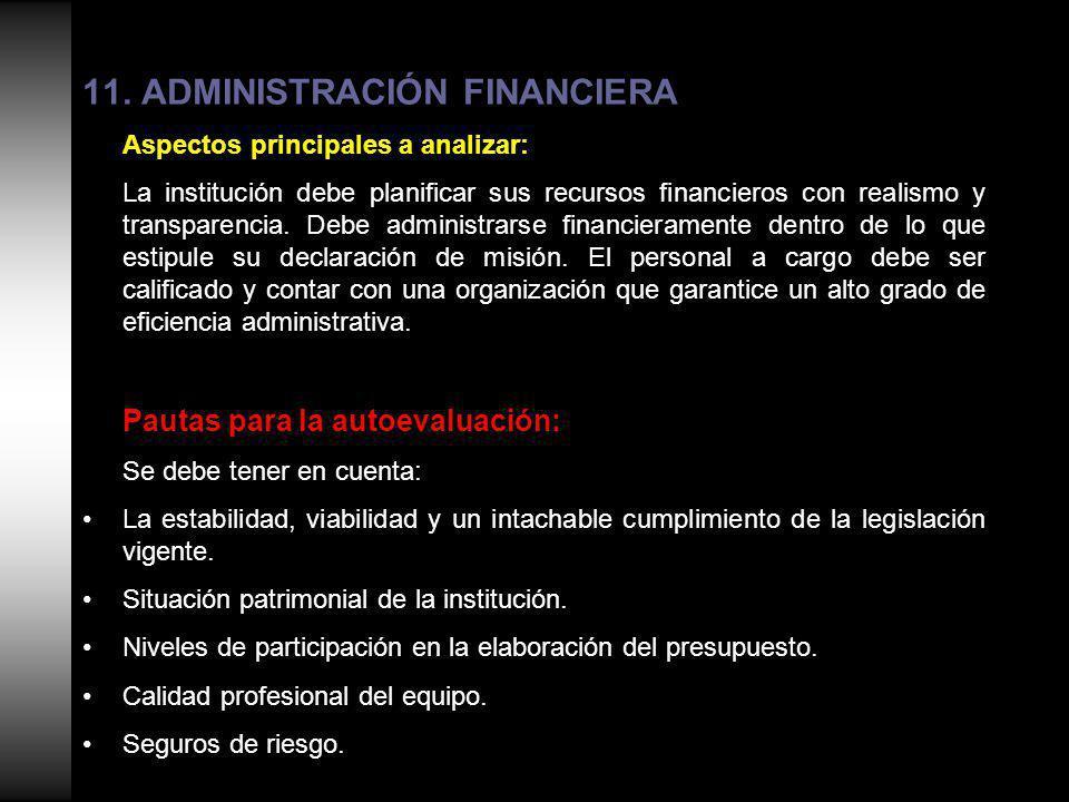 11. ADMINISTRACIÓN FINANCIERA Aspectos principales a analizar: La institución debe planificar sus recursos financieros con realismo y transparencia. D