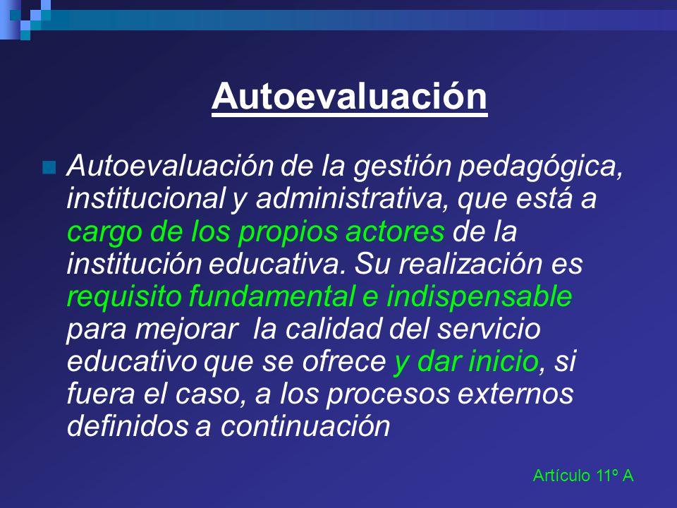 Autoevaluación Autoevaluación de la gestión pedagógica, institucional y administrativa, que está a cargo de los propios actores de la institución educ