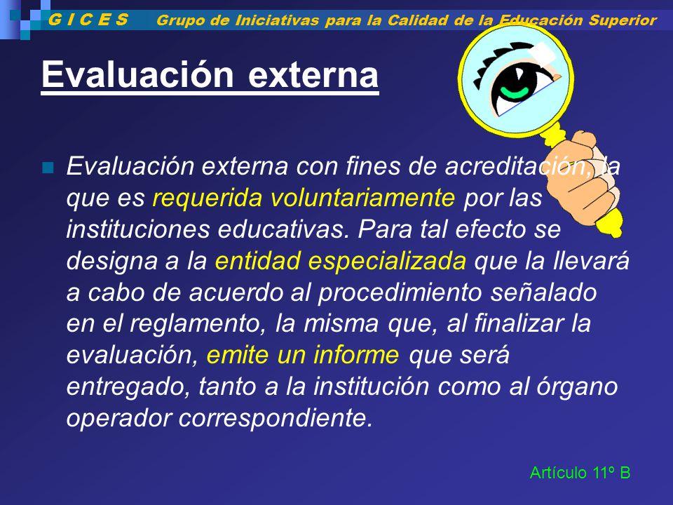 Evaluación externa Evaluación externa con fines de acreditación, la que es requerida voluntariamente por las instituciones educativas. Para tal efecto