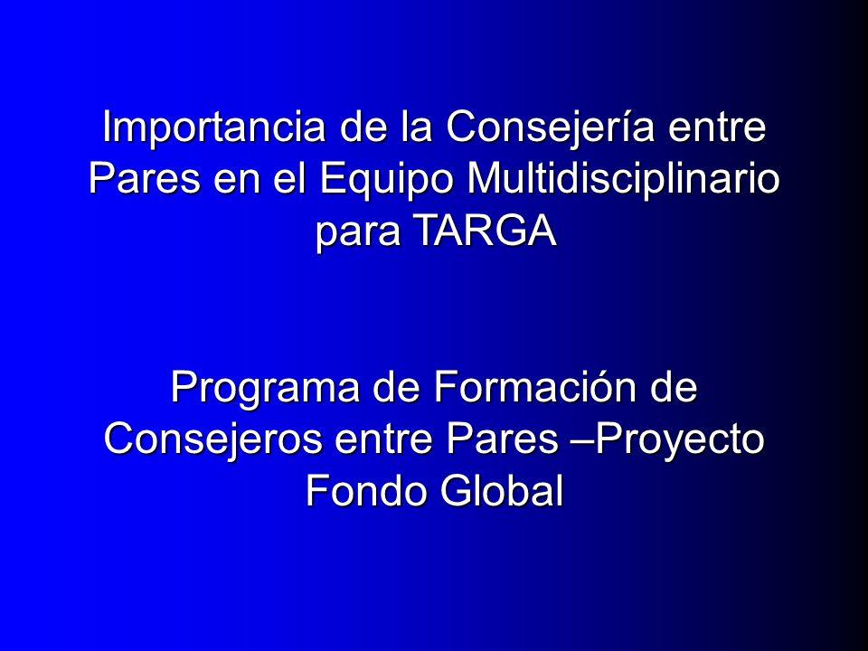 Importancia de la Consejería entre Pares en el Equipo Multidisciplinario para TARGA Programa de Formación de Consejeros entre Pares –Proyecto Fondo Gl