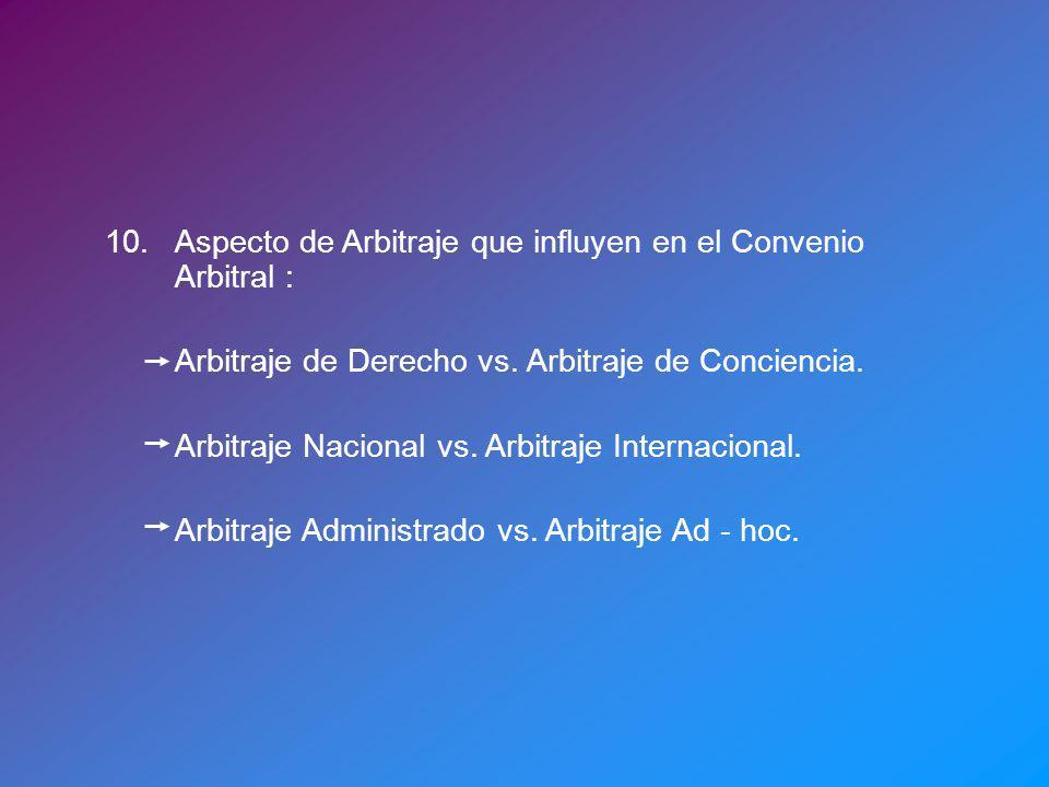 10.Aspecto de Arbitraje que influyen en el Convenio Arbitral : Arbitraje de Derecho vs. Arbitraje de Conciencia. Arbitraje Nacional vs. Arbitraje Inte