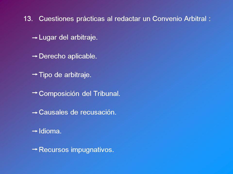 13.Cuestiones prácticas al redactar un Convenio Arbitral : Lugar del arbitraje. Derecho aplicable. Tipo de arbitraje. Composición del Tribunal. Causal