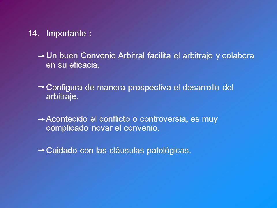 14.Importante : Un buen Convenio Arbitral facilita el arbitraje y colabora en su eficacia. Configura de manera prospectiva el desarrollo del arbitraje
