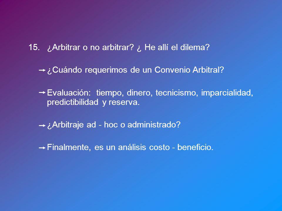 15.¿Arbitrar o no arbitrar.¿ He allí el dilema. ¿Cuándo requerimos de un Convenio Arbitral.