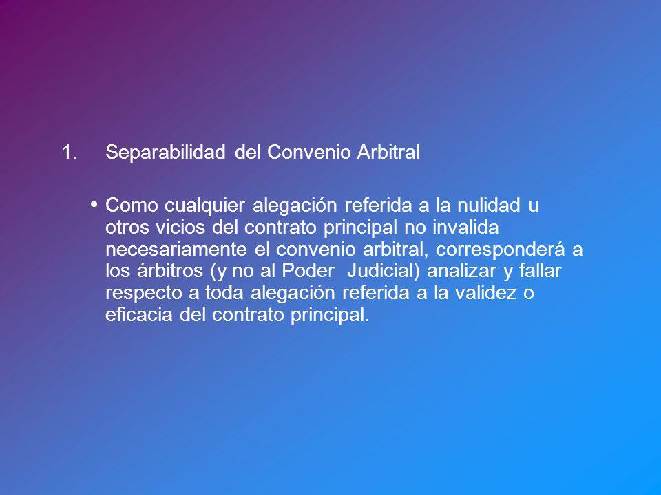 1.Separabilidad del Convenio Arbitral Como cualquier alegación referida a la nulidad u otros vicios del contrato principal no invalida necesariamente