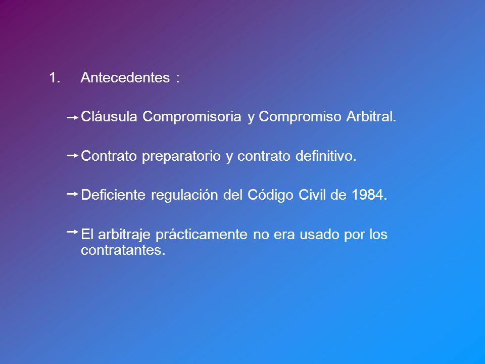 1.Antecedentes : Cláusula Compromisoria y Compromiso Arbitral. Contrato preparatorio y contrato definitivo. Deficiente regulación del Código Civil de