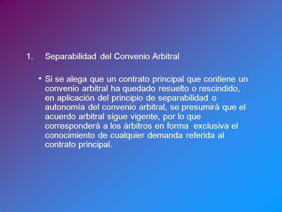 1.Separabilidad del Convenio Arbitral Si se alega que un contrato principal que contiene un convenio arbitral ha quedado resuelto o rescindido, en apl