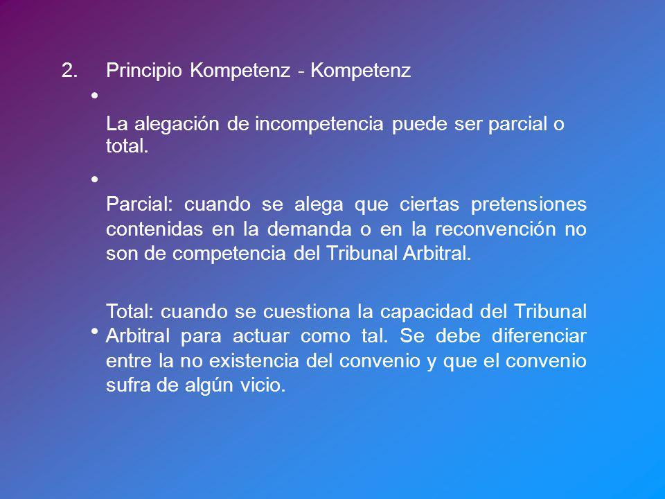 2.Principio Kompetenz - Kompetenz La alegación de incompetencia puede ser parcial o total. Parcial: cuando se alega que ciertas pretensiones contenida