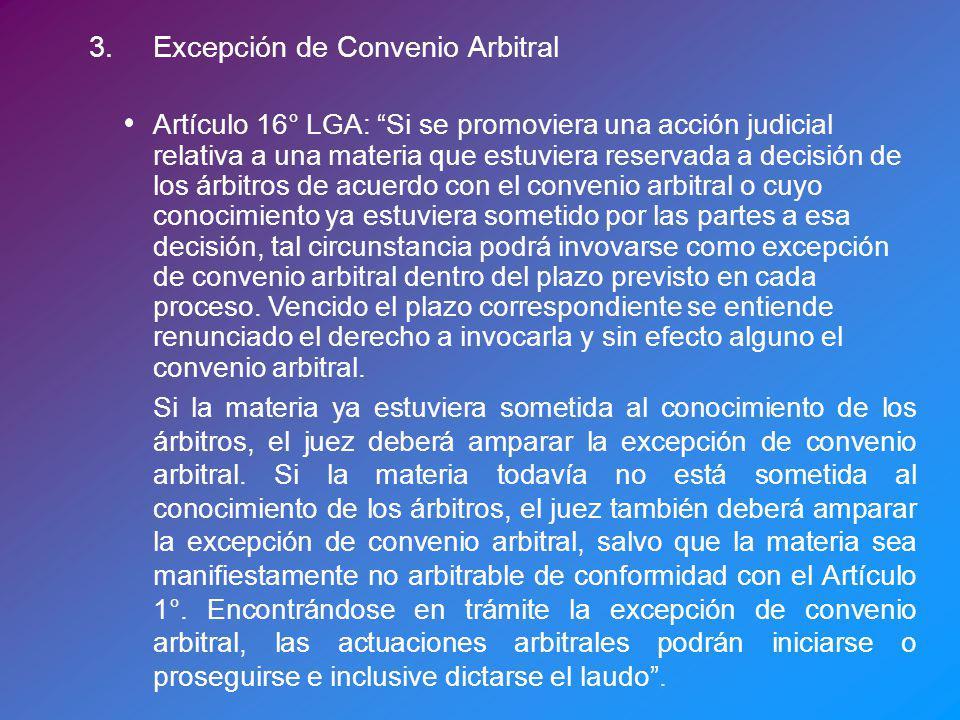 3.Excepción de Convenio Arbitral Artículo 16° LGA: Si se promoviera una acción judicial relativa a una materia que estuviera reservada a decisión de l