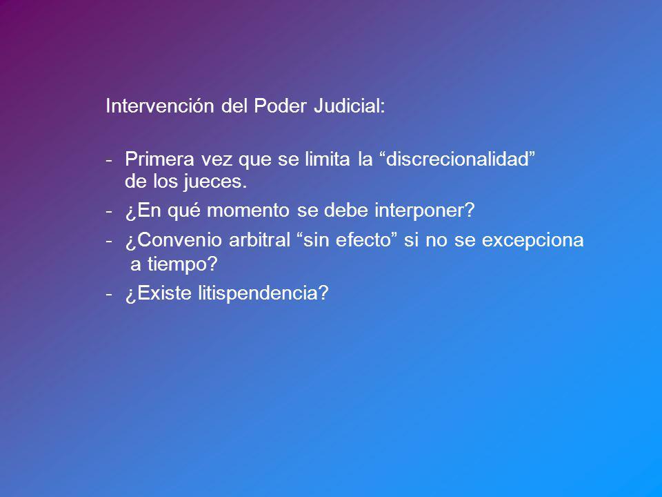 Intervención del Poder Judicial: - Primera vez que se limita la discrecionalidad de los jueces. - ¿En qué momento se debe interponer? - ¿Convenio arbi