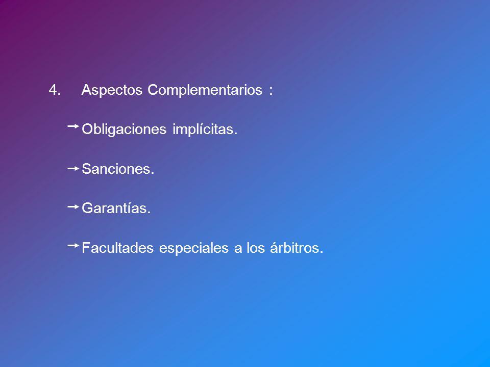 4.Aspectos Complementarios : Obligaciones implícitas. Sanciones. Garantías. Facultades especiales a los árbitros.