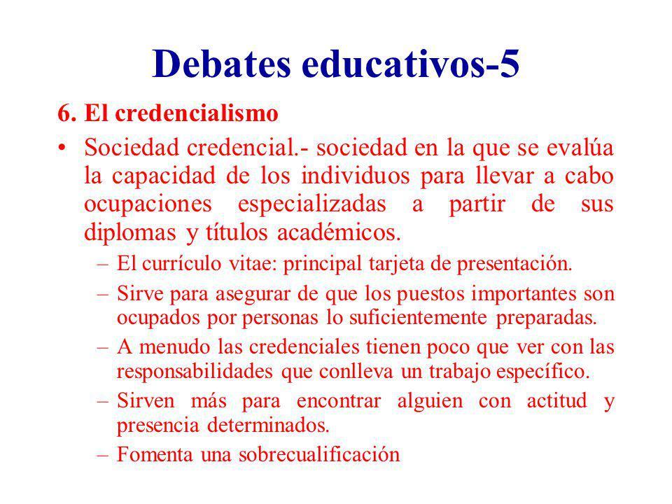 Debates educativos-5 6.El credencialismo Sociedad credencial.- sociedad en la que se evalúa la capacidad de los individuos para llevar a cabo ocupacio