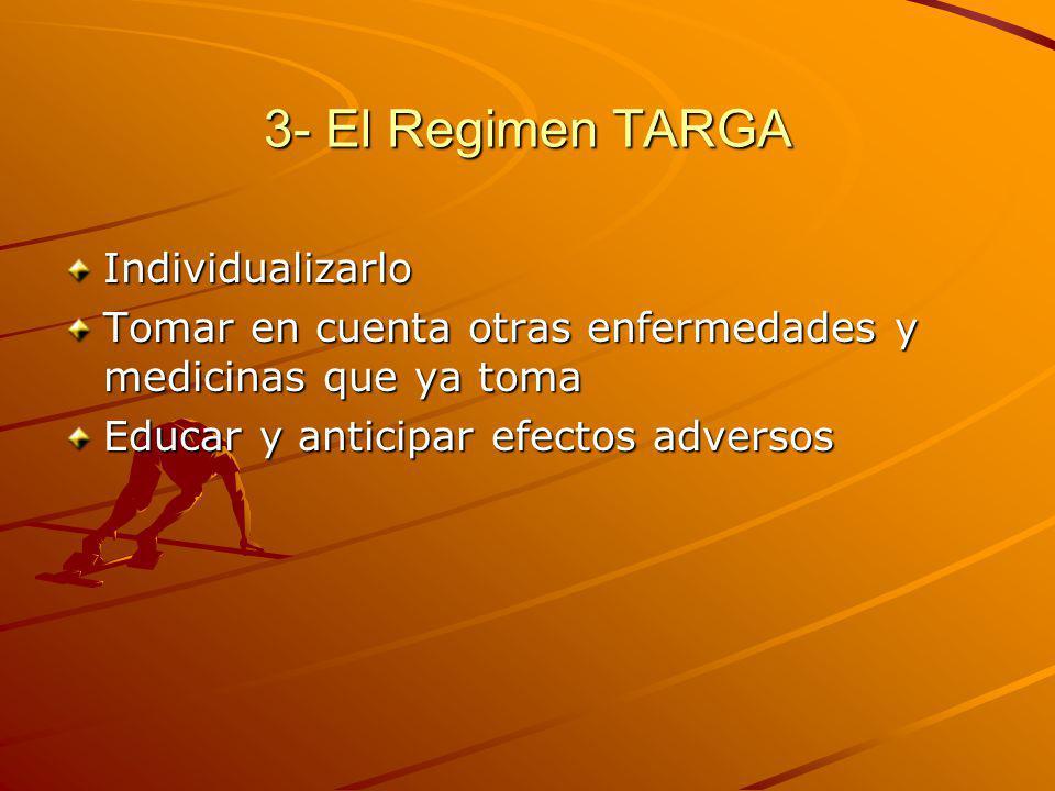 3- El Regimen TARGA Individualizarlo Tomar en cuenta otras enfermedades y medicinas que ya toma Educar y anticipar efectos adversos