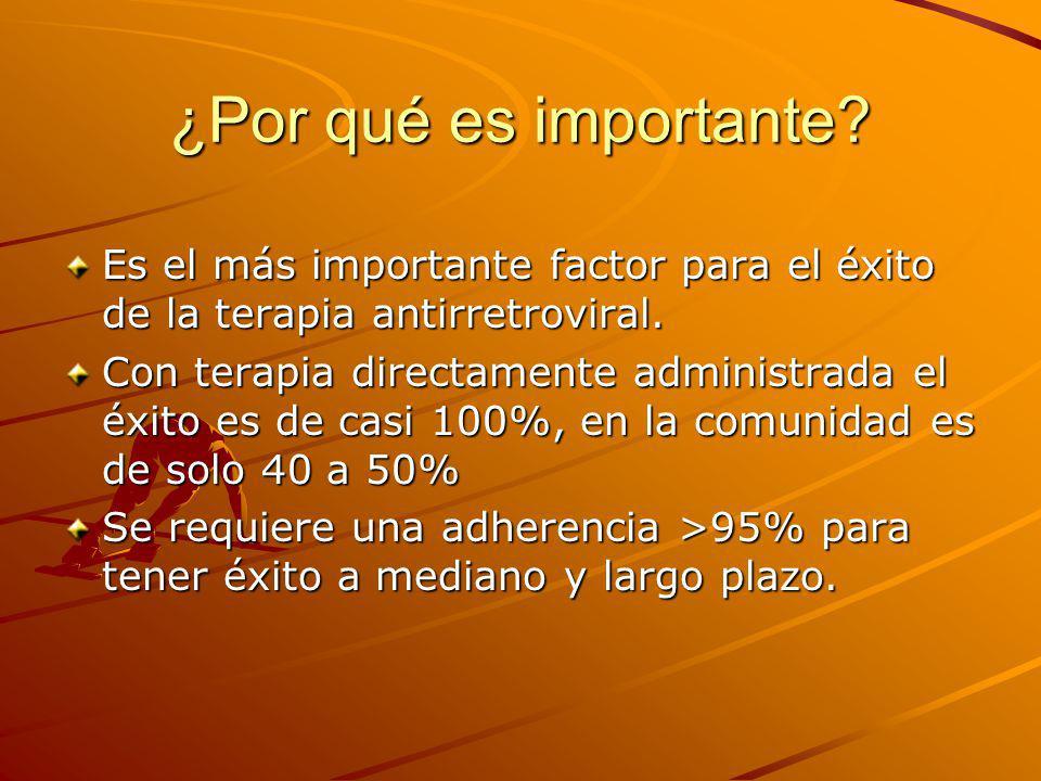 ¿Por qué es importante? Es el más importante factor para el éxito de la terapia antirretroviral. Con terapia directamente administrada el éxito es de