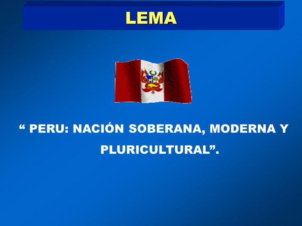 LEMA PERU: NACIÓN SOBERANA, MODERNA Y PLURICULTURAL.