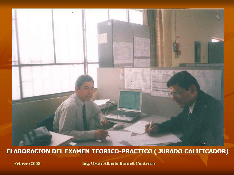 Febrero 2008 Ing. Oscar Alberto Barnett Contreras ELABORACION DEL EXAMEN TEORICO-PRACTICO ( JURADO CALIFICADOR)