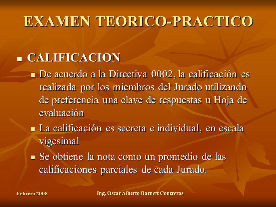 Febrero 2008 Ing. Oscar Alberto Barnett Contreras EXAMEN TEORICO-PRACTICO CALIFICACION CALIFICACION De acuerdo a la Directiva 0002, la calificación es