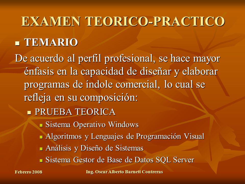 Febrero 2008 Ing. Oscar Alberto Barnett Contreras EXAMEN TEORICO-PRACTICO TEMARIO TEMARIO De acuerdo al perfil profesional, se hace mayor énfasis en l