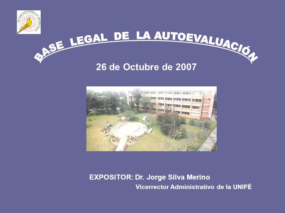 EXPOSITOR: Dr. Jorge Silva Merino Vicerrector Administrativo de la UNIFÉ 26 de Octubre de 2007